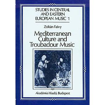 Mediterranean Culture and Troubadour Music by Zoltan Falvy - 97896305
