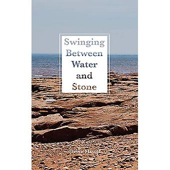 Swinging Between Water and Stone by Steven Mayoff - 9781771833677 Book