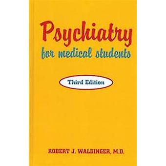 Psychiatry for Medical Students (3rd Revised edition) by Robert J. Wa