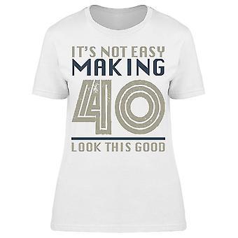 It' s Not Easy Making 40 Years Women's T-shirt