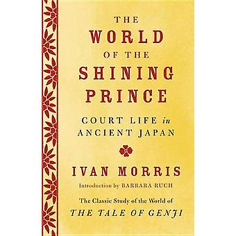 The World of the Shining Prince - Court Life in Ancient Japan by Ivan