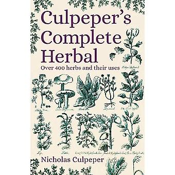 Culpeper's Complete Herbal - Over 400 Herbs and Their Uses by Nicholas