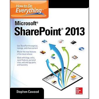 How to Do Everything Microsoft SharePoint 2013 par Stephen Cawood