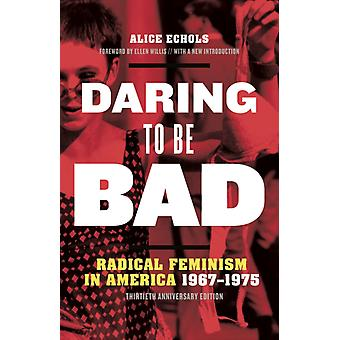 Daring to Be Bad  Radical Feminism in America 19671975 Thirtieth Anniversary Edition by Alice Echols & Foreword by Ellen Willis