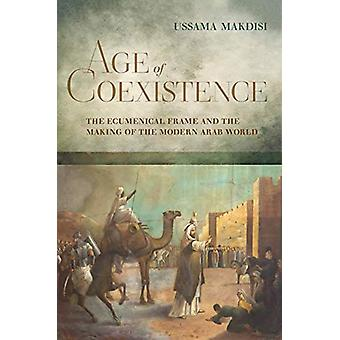 Age of Coexistence - The Ecumenical Frame and the Making of the Modern