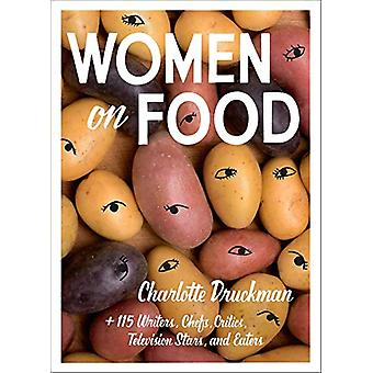 Women on Food - Charlotte Druckman and 115 Writers - Chefs - Critics -