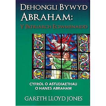 Dehongli Bywyd Abraham - Y Patriarch Eciwmenaidd - Cyfrol o Astudiaet