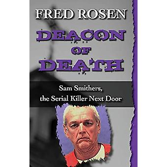 Deacon of Death - Sam Smithers - the Serial Killer Next Door by Fred R