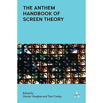 The Anthem Handbook of Screen Theory by Edited by Hunter Vaughan & Edited by Tom Conley