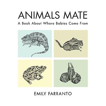 Animals Mate  A Book About Where Babies Come From by Emily Farranto
