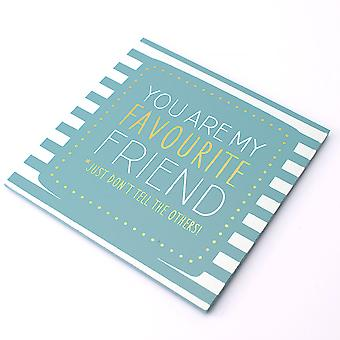 Wooden Coaster With You Are My Favourite Friend, Just Don't Tell The Others Printed Text