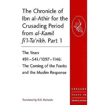 The Chronicle of Ibn alAthir for the Crusading Period from alKamil filTarikh by Translated by D S Richards & Series edited by Professor Malcolm Barber & Series edited by Professor Peter W Edbury & Series edited by Professor Bernard Hamilton & Series edited by Professor Norman Hou