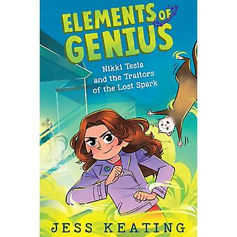 Nikki Tesla and the Traitors of the Lost Spark by Jess Keating & Illustrated by Lissy Marlin
