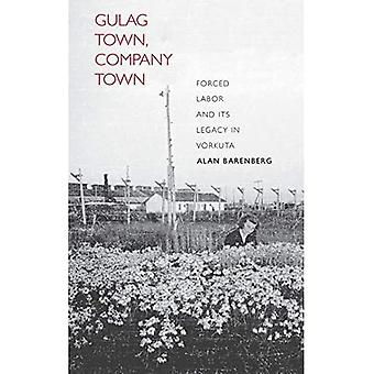 Gulag Town, Company Town: Forced Labor and Its Legacy in Vorkuta (The Yale-Hoover Series on Stalin, Stalinism,...