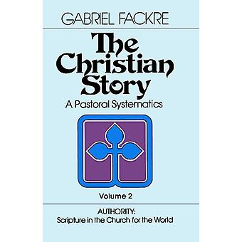 The Christian Story - A Pastoral Systematics - v. 2 - Authority - Script