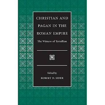 Christian and Pagan in the Roman Empire - The Witness of Tertullian by