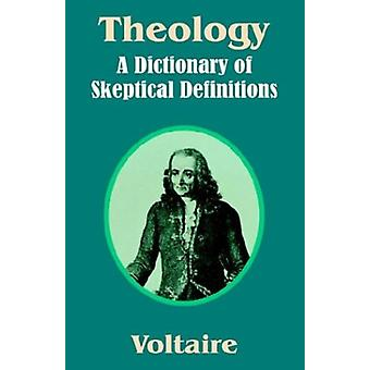 Theology - A Dictionary of Skeptical Definitions by Voltaire - 9781410