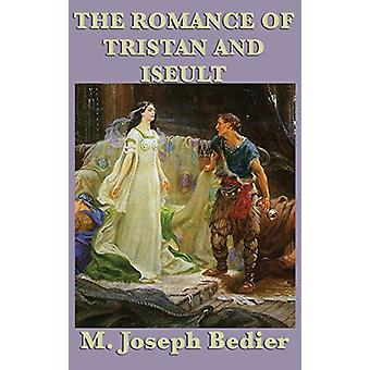 The Romance of Tristan and Iseult by M Joseph Bedier - 9781515431824