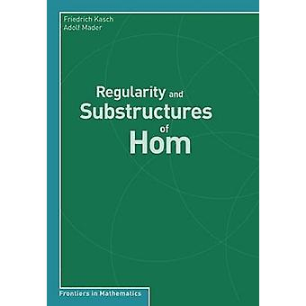 Regularity and Substructures of Hom by Friedrich Kasch - 978376439989