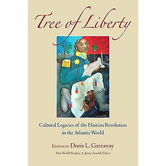 Tree of Liberty by Contributions by A James Arnold & Contributions by Chris Bongie & Contributions by Paul Breslin & Contributions by ADA Ferrer & Contributions by Doris L Garraway & Contributions by Deborah Jenson & Co