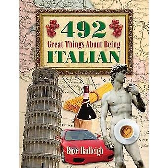 492 Great Things About Being Italian by Hadleigh & Boze
