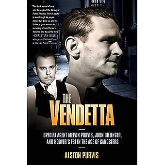 The Vendetta: Special Agent  Melvin Purvis, John Dillinger and Hoover's FBI in the Age of Gangsters: FBI Hero Melvin Purvis's War Against Crime, and J. Edgar Hoover's War Against Him
