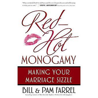 Glühenden Monogamie - machen Ihre Ehe brutzeln von Bill Farrel - Pam Fa