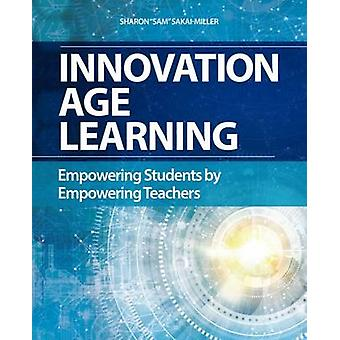 Innovation Age Learning - Empowering Students by Empowering Teachers b