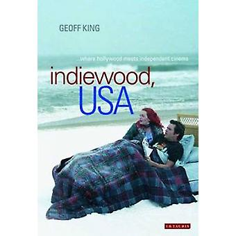 Indiewood - USA - Where Hollywood Meets Independent Cinema by Geoff Ki
