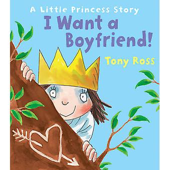I Want a Boyfriend! by Tony Ross - 9781849397643 Book