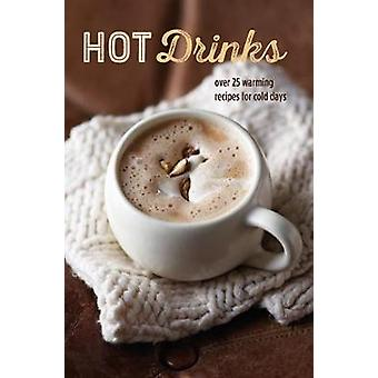Hot Drinks - Over 25 Warming Recipes for Cold Days by Ryland Peters &