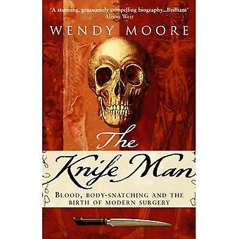 L'uomo del coltello: Sangue, schiacciamento del corpo e la nascita della moderna chirurgia