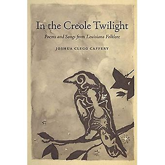 In the Creole Twilight: Poems and Songs from Louisiana Folklore