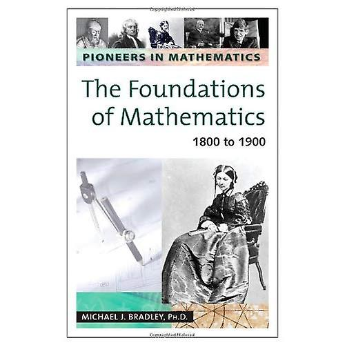 The Foundations of Mathematics: 1800 To 1900, Vol. 3