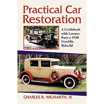 Practical Car Restoration - A Guidebook with Lessons from a 1930 Frank