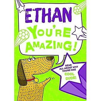 Ethan - vous êtes incroyable!: Lisez tout sur pourquoi tu es un mec Cool!