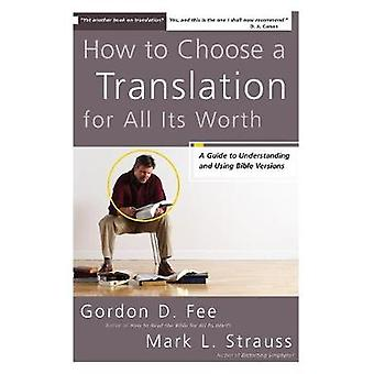 How to Choose a Translation for All Its Worth A Guide to Understanding and Using Bible Versions by Fee & Gordon D.