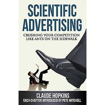 Scientific Advertising Crushing Your Compitition Like Ants on the Sidewalk by Hopkins & Claude