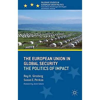 The European Union in Global Security The Politics of Impact by Ginsberg & Roy H. & Professor
