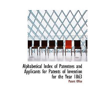 Alphabetical Index of Patentees and Applicants for Patents of Invention for the Year 1863 by Office & Patent