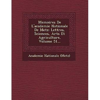 Memoires De Lacademie Nationale De Metz Lettres Sciences Arts Et Agriculture Volume 51... by Metz & Academie Nationale