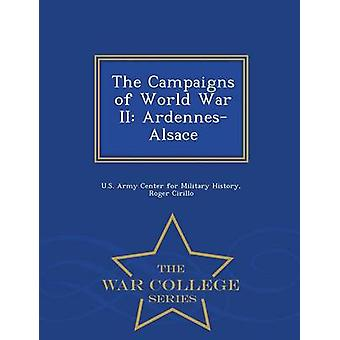 The Campaigns of World War II ArdennesAlsace  War College Series by U.S. Army Center for Military History