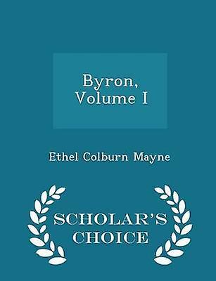 Byron Volume I  Scholars Choice Edition by Mayne & Ethel Colburn