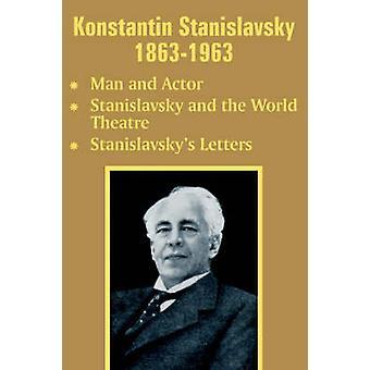 Konstantin Stanislavsky 18631963 Man and Actor  Stanislavsky and the World Theatre Stanislavskys Letters by Stanislavsky & Konstantin