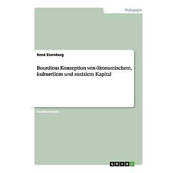 Bourdieus Konzeption von konomischem kulturellem und sozialem Kapital da Sternberg & Ren