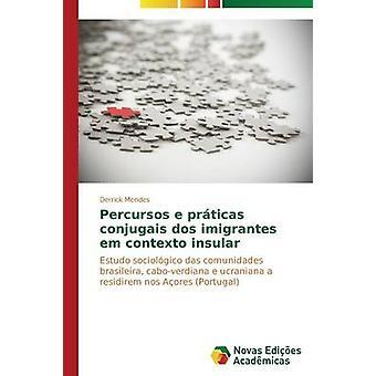 Percursos e Prticas Conjugais Dos Imigrantes Em Contexto insular von Mendes Derrick