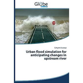 Urban flood simulation for anticipating changes in upstream river by Susetyo Cahyono