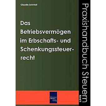 Das Betriebsvermgen im Erbschafts und Schenkungssteuerrecht by Schmidt & Claudia