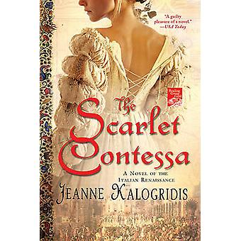 The Scarlet Contessa - A Novel of the Italian Renaissance by Jeanne Ka