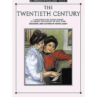 Anthology Of Piano Music Volume 4 - The Twentieth Century by Denes Aga